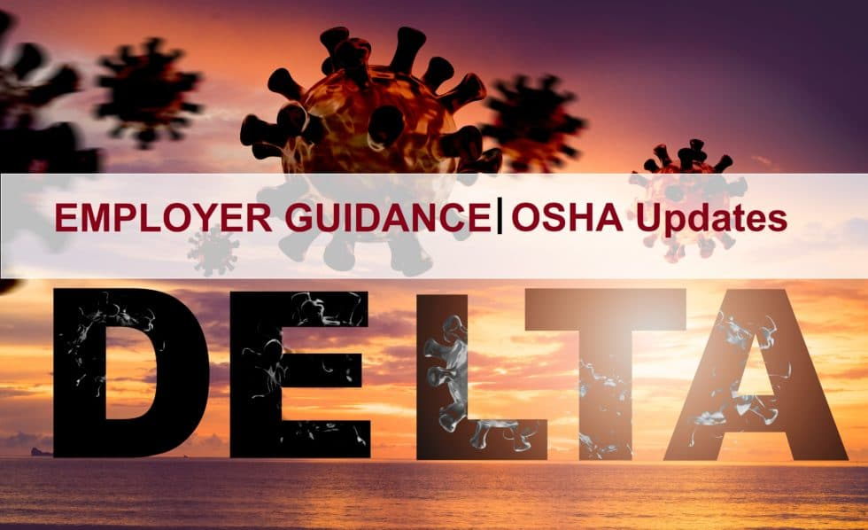 EMPLOYER GUIDANCE | OSHA Updates Workplace Safety Guidelines in Midst of Delta Variant Surge